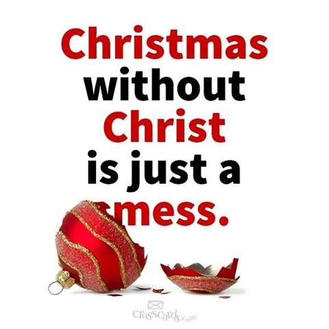 Christmas without Christ is just a mess