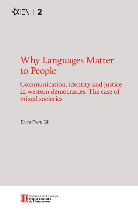 Why languages matter to people : communication, identity and justice in western democracies : the case of mixed societies / Elvira Riera Gil