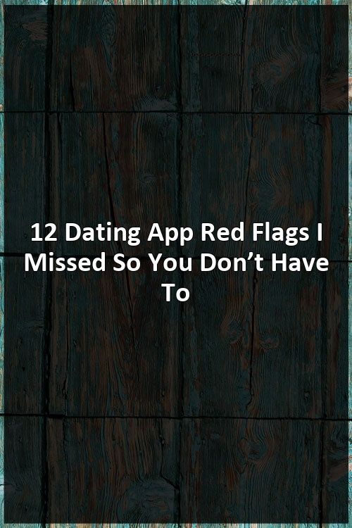 12 Dating App Red Flags I Missed So You Don't Have To