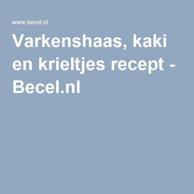 Varkenshaas, kaki en krieltjes recept - Becel.nl