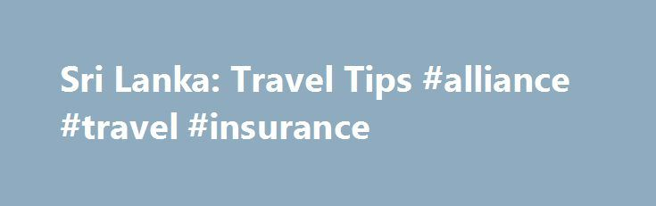 Sri Lanka: Travel Tips #alliance #travel #insurance http://travels.remmont.com/sri-lanka-travel-tips-alliance-travel-insurance/  #sri lanka travel # What you should expect on arrival? Sri Lanka has only one International Airport, the Bandaranaike International Airport in Katunayake (30km north of Colombo). If you are lucky enough to land while the sun is still out,... Read moreThe post Sri Lanka: Travel Tips #alliance #travel #insurance appeared first on Travels.
