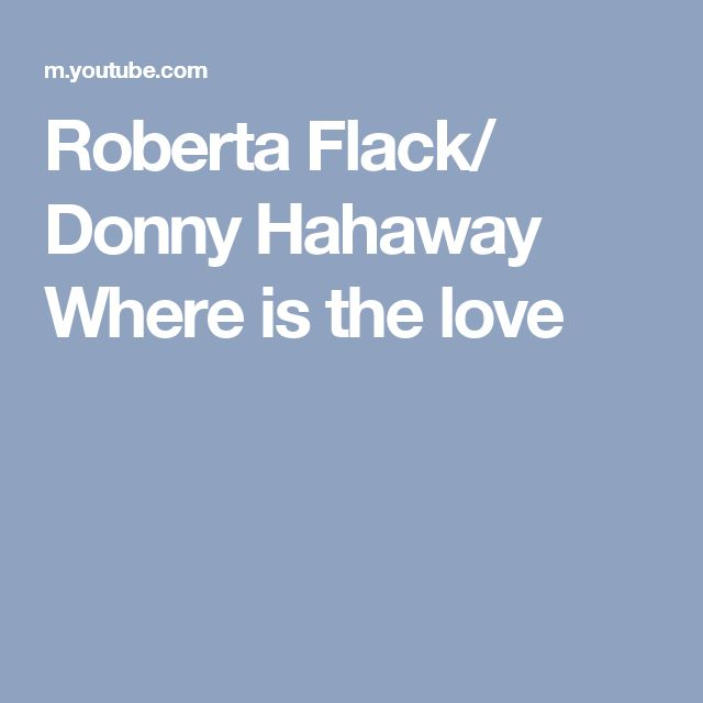 Roberta Flack/ Donny Hahaway  Where is the love
