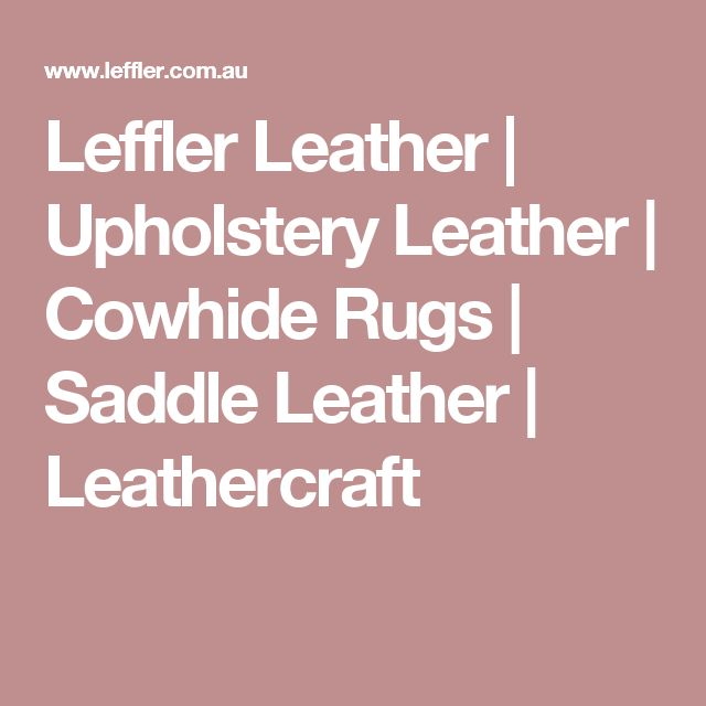 Leffler Leather | Upholstery Leather | Cowhide Rugs | Saddle Leather | Leathercraft