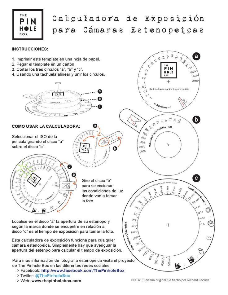 Instrucciones para realizar un exposímetro de cartón realizado por Pixel análogo (http://www.pixelanalogo.com) basado en el diseño de Richard Koolish. Esta propuesta permite calcular el tiempo de exposición en función de las condiciones lumínicas y el tamaño del estenopo. El patrón y las instrucciones están en la misma hoja de este descargable que, amablemente, nos permitió reproducir Pixel análogo.