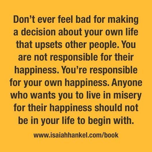 I need to learn this is the way to live. Can't always make everyone happy at the expense of your own happiness. happiness habits #happy #positivity