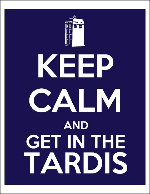 Don't need to tell me twice!!  The TARDIS shows up, I'm gone, no questions asked...unless it's been taken over by Daleks or the Angels