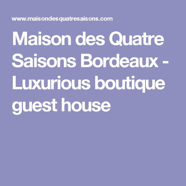 Maison des Quatre Saisons Bordeaux - Luxurious boutique guest house