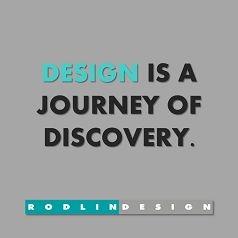 Design is a journey of discovery.