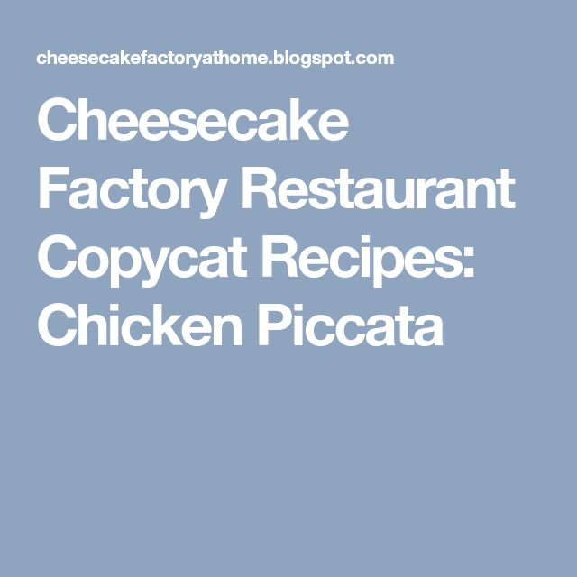 Cheesecake Factory Restaurant Copycat Recipes: Chicken Piccata
