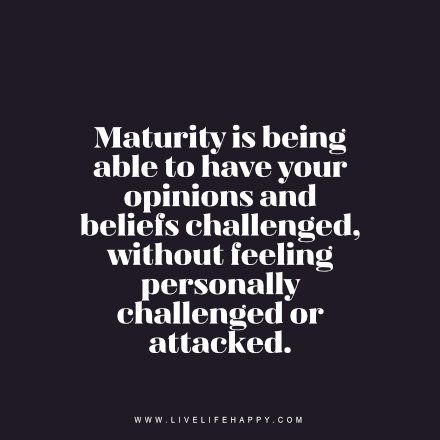 Maturity Is Being Able to Have                                                                                                                                                                                 More