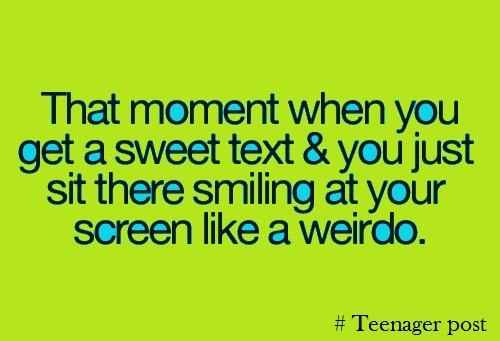 That moment when you get a sweet text & you just sit there smiling at your screen like a weirdo. #Teenager post