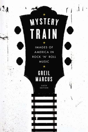 MYSTERY TRAIN by Greil Marcus -- In 1975, Greil Marcus's Mystery Train changed the way readers thought about rock 'n' roll and continues to be sought out today by music fans and anyone interested in pop culture.