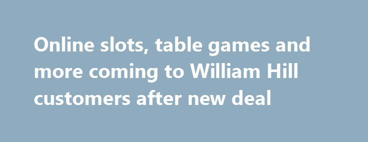 Online slots, table games and more coming to William Hill customers after new deal http://casino4uk.com/2017/09/06/online-slots-table-games-and-more-coming-to-william-hill-customers-after-new-deal/  Online casino fans can now access a greater range of William Hill Casino games from whichever device they fancy, thanks to a new deal between the...The post Online slots, table games and more coming to William Hill customers after new deal appeared first on Casino4uk.com.