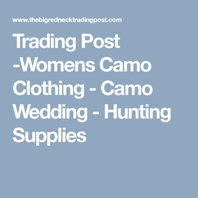 Trading Post -Womens Camo Clothing - Camo Wedding - Hunting Supplies