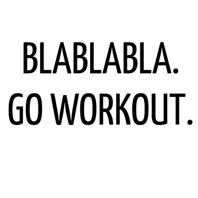 Were you FULL of excuses this morning (it's too early, it's freezing, I'm already late, I worked out yesterday, I can do it later) and missed a workout? Well, blah blah bla...push past all of them and get to it! There will always be excuses. It's up to you to JUST DO IT NOW.