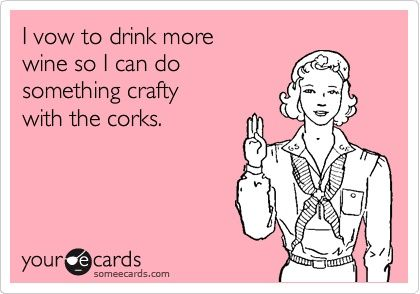 I vow to drink more wine so I can do something crafty with the corks. funny