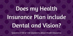 How to know if your health insurance plan covers dental and vision insurance.