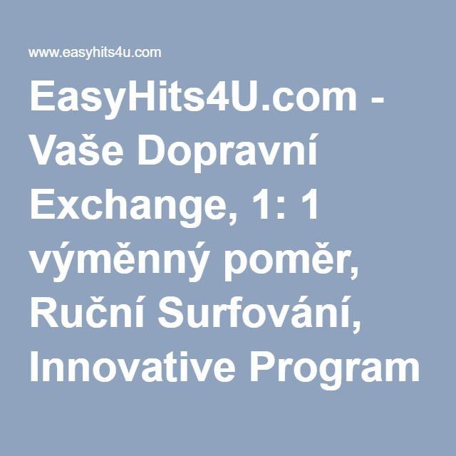 EasyHits4U.com - Vaše Dopravní Exchange, 1: 1 výměnný poměr, Ruční Surfování, Innovative Program doporučení. Volný provoz!