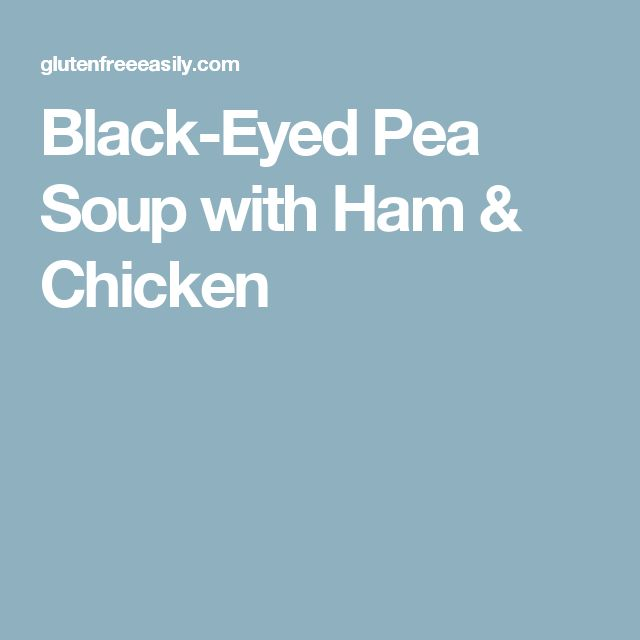 Black-Eyed Pea Soup with Ham & Chicken