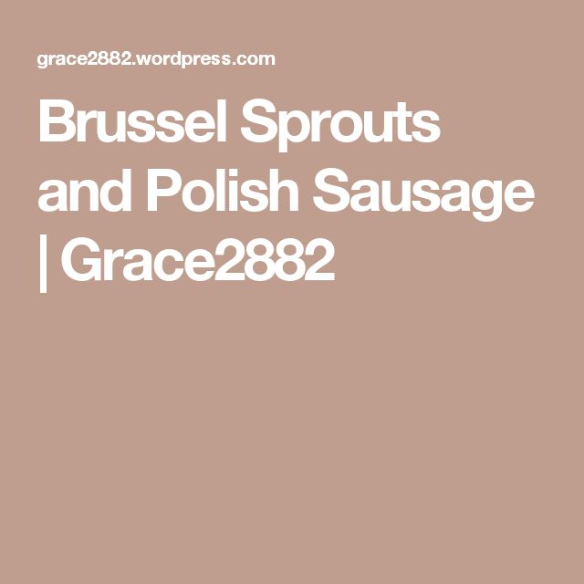 Brussel Sprouts and Polish Sausage   Grace2882