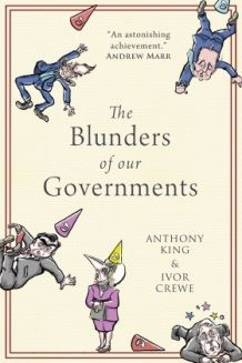 The blunders of our governments / by Anthony King, Ivor Crewe. -- London : Oneworld, 2013.