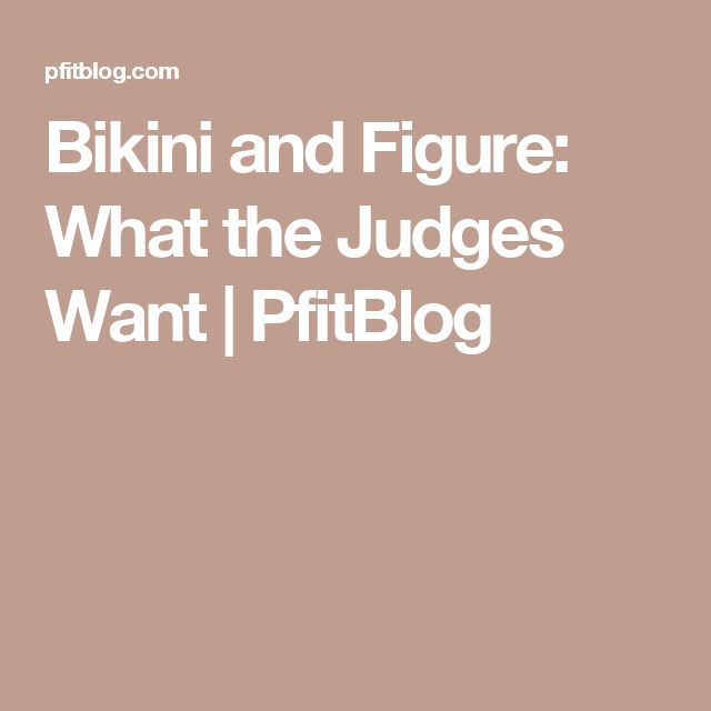 Bikini and Figure: What the Judges Want | PfitBlog