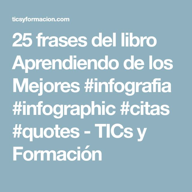 25 frases del libro Aprendiendo de los Mejores #infografia #infographic #citas #quotes - TICs y Formación