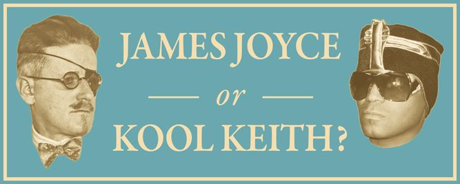 One is the most innovative writer of the 20th century, the other is James Joyce. Can you distinguish between sentences written by the Irish novelist and the lyrics of surrealist rapper Kool Keith?