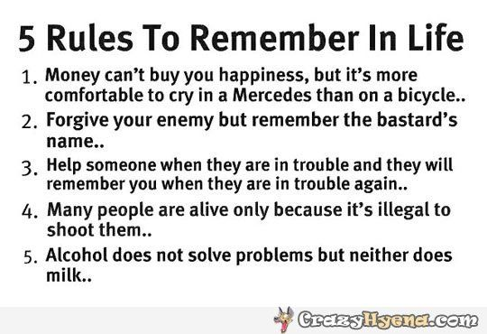Five rules to remember in life. Quote about life. Money can't buy happiness, but it's more comfortable to cty in mercedes than on a bicycle. Forgive your enemy but remember the bastard's nameRemember, Quotes, Life Rules, Life Lessons, True, Funny Stuff, Humor, Things, Funnystuff
