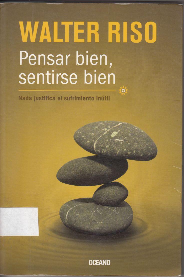 158.1 / R595   Pensar bien, sentirse bien : nada justifica el sufrimiento inútil / Walter Riso