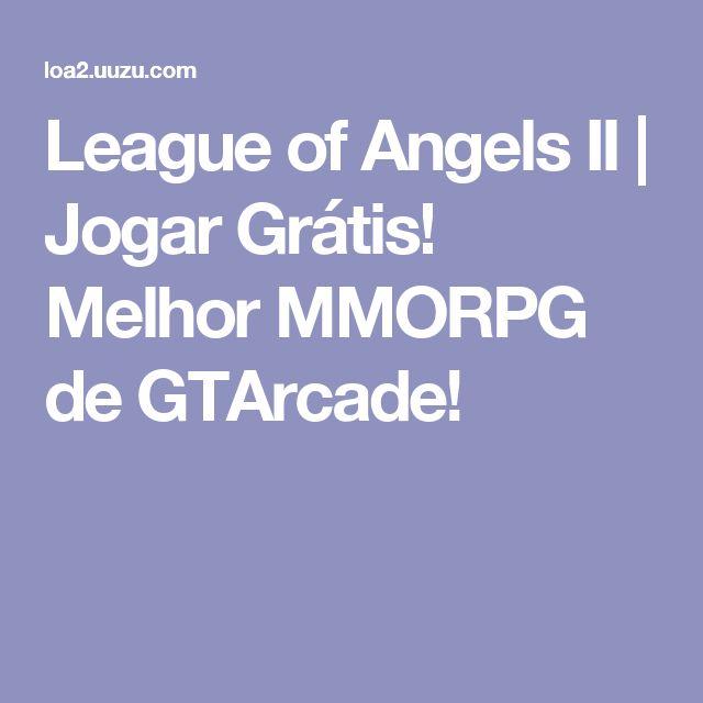 League of Angels II | Jogar Grátis! Melhor MMORPG de GTArcade!