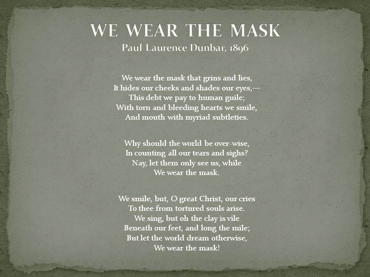 masking true identity as portrayed in paul laurence dubars poem we wear the mask We wear the mask by paul laurence dunbar even though paul lawrence dunbat's poem until we face our true self we will continue to wear the mask.
