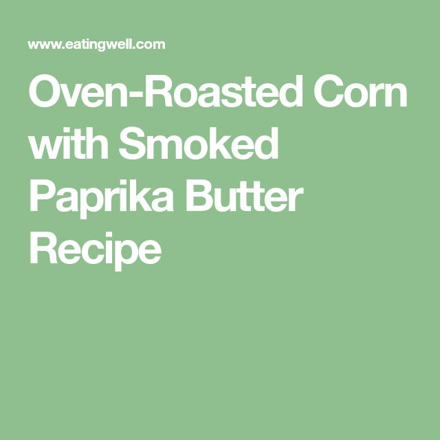 Oven-Roasted Corn with Smoked Paprika Butter Recipe