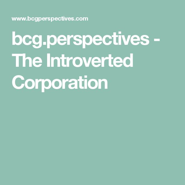 bcg.perspectives - The Introverted Corporation