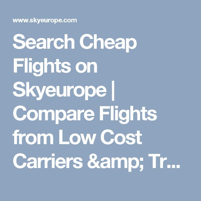 Search Cheap Flights on Skyeurope | Compare Flights from Low Cost Carriers & Traditional Airlines.