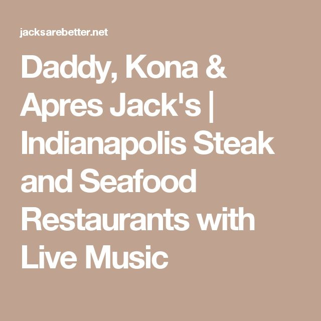 Daddy, Kona & Apres Jack's   Indianapolis Steak and Seafood Restaurants with Live Music