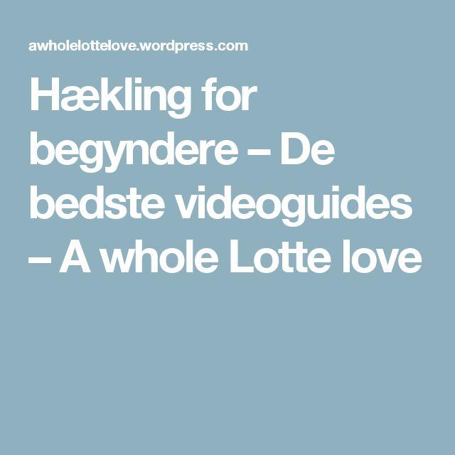 Hækling for begyndere – De bedste videoguides – A whole Lotte love