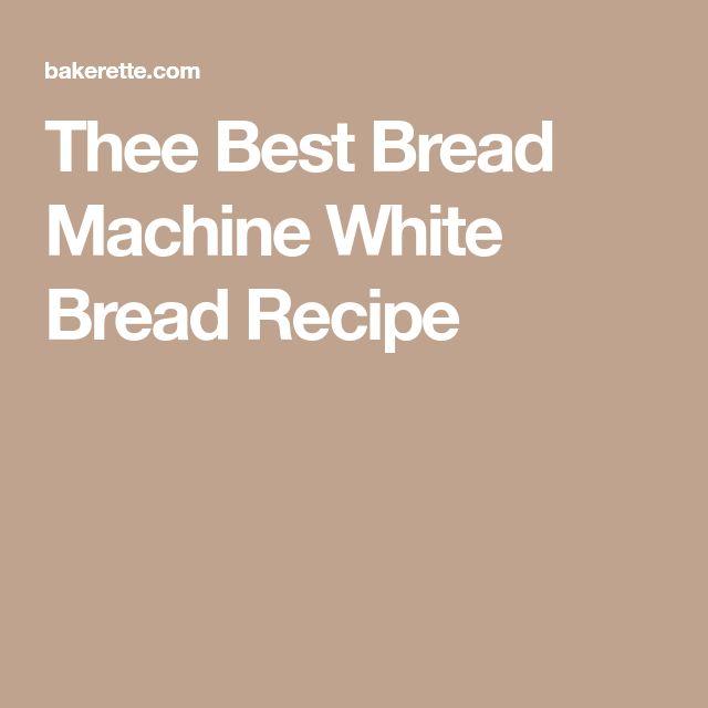 Thee Best Bread Machine White Bread Recipe