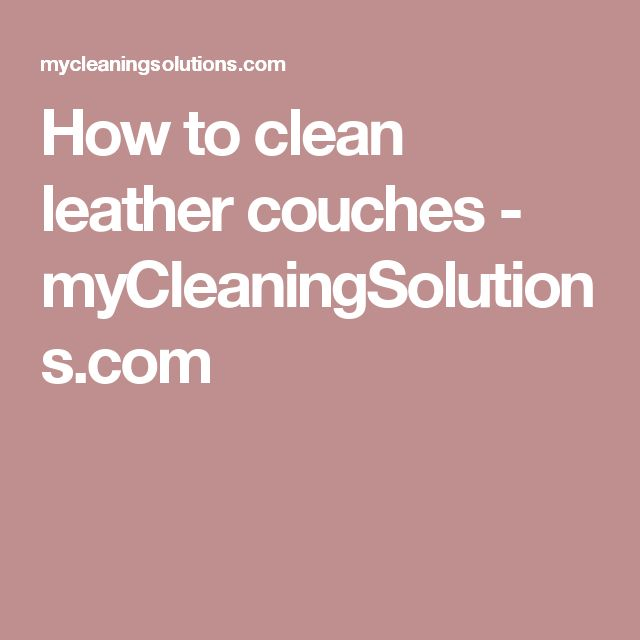 25 Best Ideas About Cleaning Leather Couches On Pinterest
