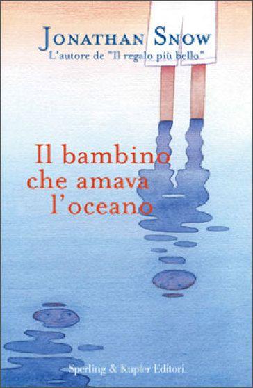 Il bambino che amava l'oceano - Jonathan Snow - Libri - InMondadori