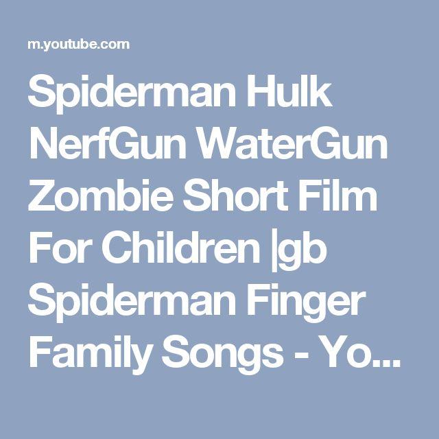 Spiderman Hulk NerfGun WaterGun Zombie Short Film For Children |gb Spiderman Finger Family Songs - YouTube