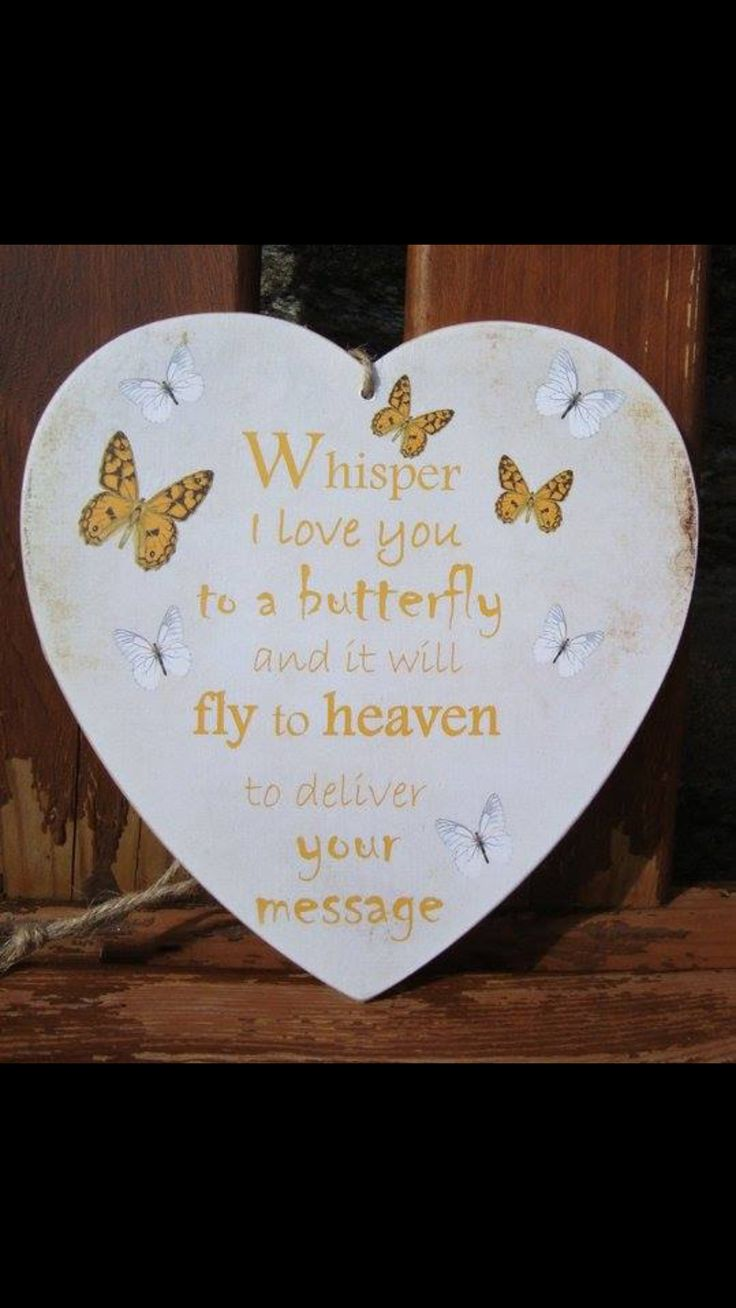 dad always sends a butterfly.  even if it is one on a card, or a picture, and in the summer, I always have butterflies in my yard.