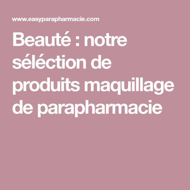 Beauté : notre séléction de produits maquillage de parapharmacie