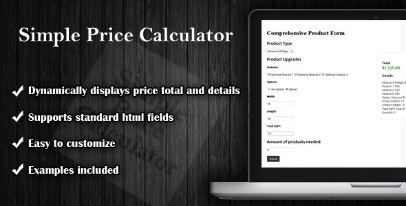 Simple Price Calculator . Simple Price Calculator is a jQuery plugin that can transform any html based form into a price calculation form. You canuse it to provide instant price quotes or estimates on products and services for your visitors.  A total with details can be displayed dynamically within your