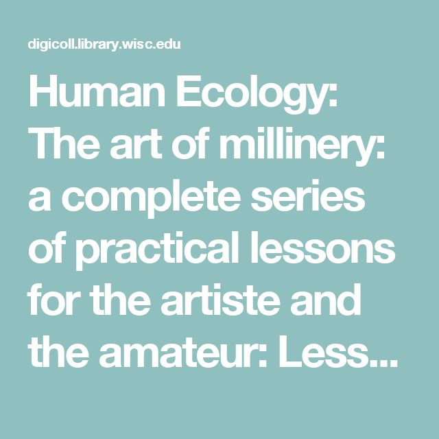 Human Ecology: The art of millinery: a complete series of practical lessons for the artiste and the amateur: Lesson VI: Sewing straw hats