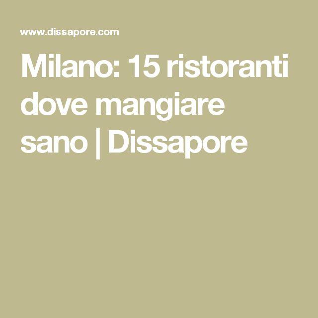 Milano: 15 ristoranti dove mangiare sano   Dissapore