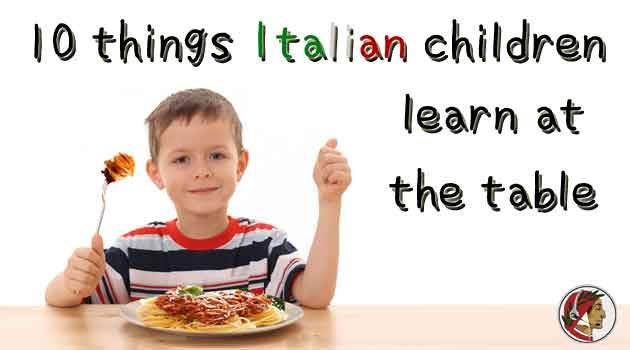 10 things Italian children learn at the table - Dante Learning