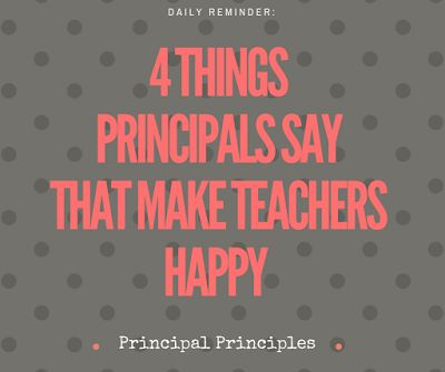 Principal Principles: 4 Things Principals Can Say That Make Teachers Happy