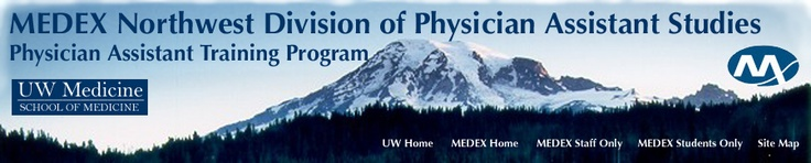 MEDEX NORTHWEST  Physician Assistant Training in WA State with the University of WA School of Medicine.  I trained with this program beginning in 1997 and graduated in 1999.  I was in the charter (Class I) class for Spokane, WA.    Those two years that I attended PA school were just about the best two years of my life.