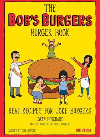 The Bob's Burgers Burger Book: Real Recipes for Joke Burgers  An excerpt from the new book from Universe. Learn more: http://www.rizzoliusa.com/book.php?isbn=9780789331144